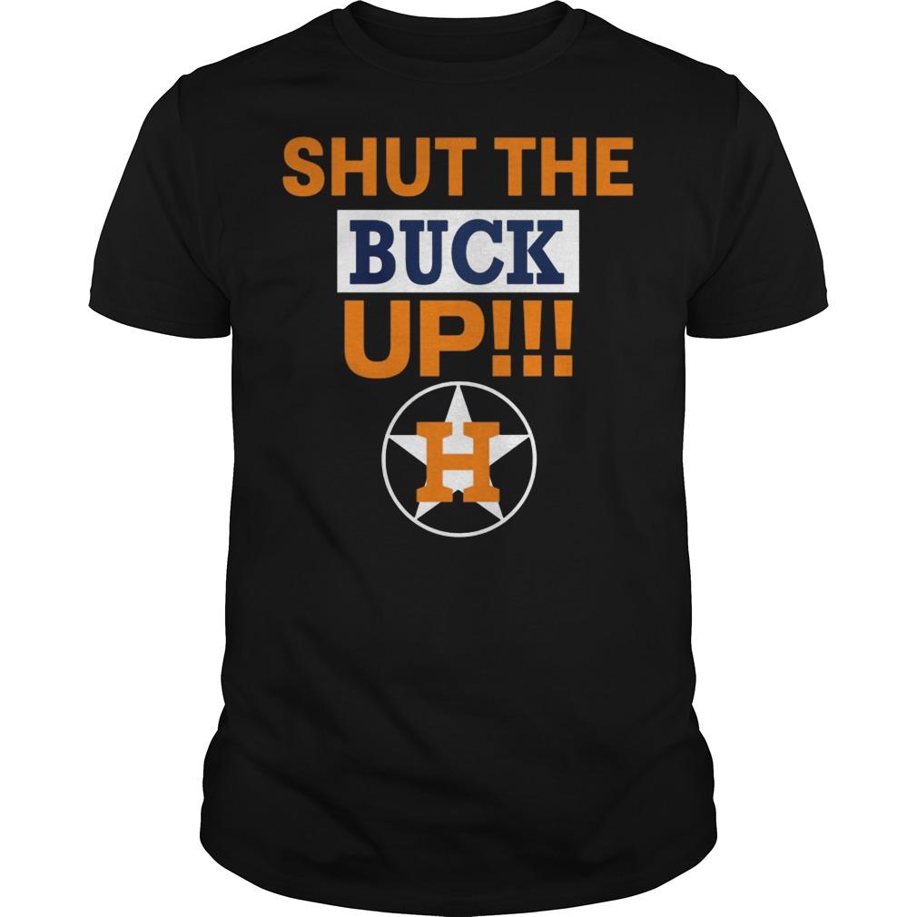 Astros Shut The Buck Up Shirt