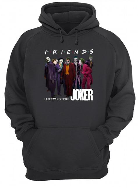 Friends Legends never die Joker Hoodie