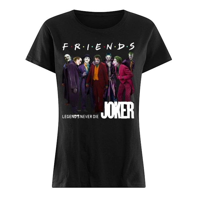 Friends Legends never die Joker Ladies shirt