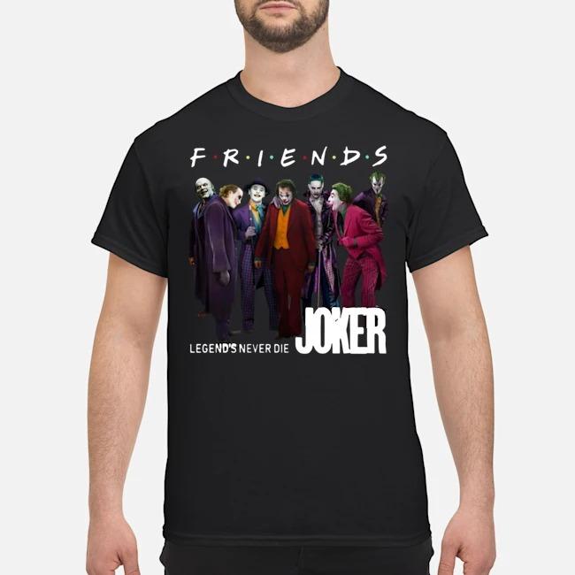 Friends Legends never die Joker shirt
