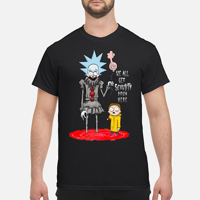 We all get Schwifty down here shirt