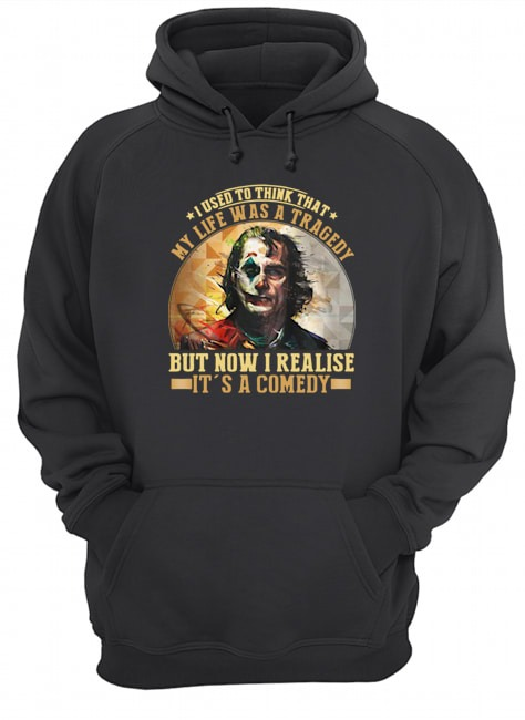 Joker I used to think that my life was a tragedy but now I realise it's a comedy Hoodie