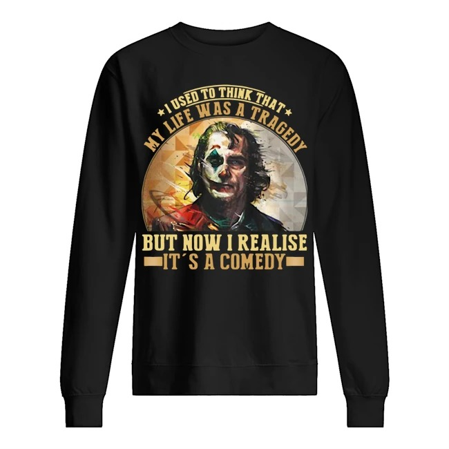 Joker I used to think that my life was a tragedy but now I realise it's a comedy Sweater