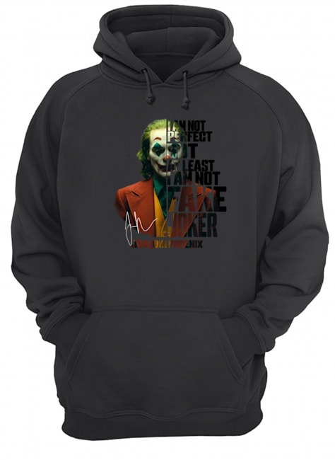 I am not perfect but at least I am not fake Joker Joaquin Phoenix Hoodie