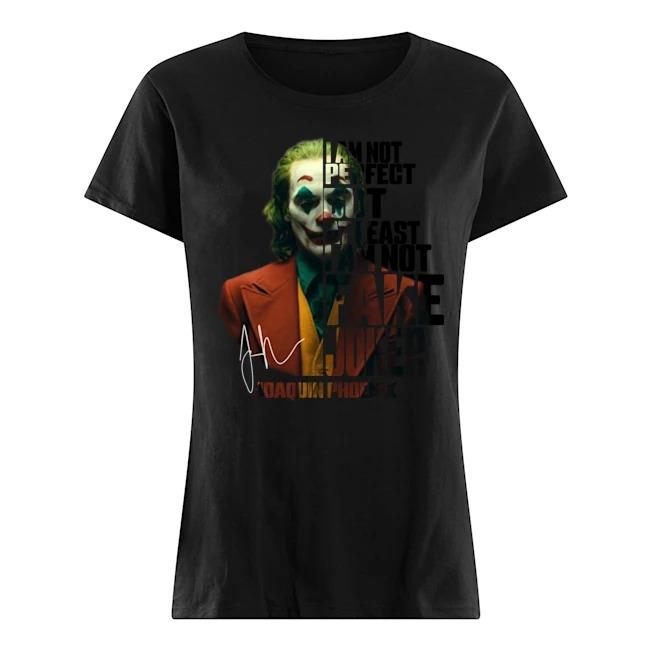 I am not perfect but at least I am not fake Joker Joaquin Phoenix Ladies shirt