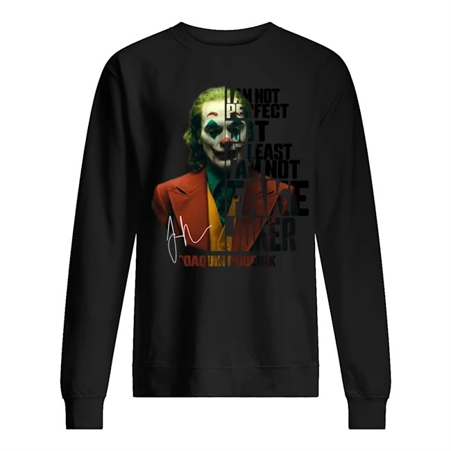 I am not perfect but at least I am not fake Joker Joaquin Phoenix Sweater