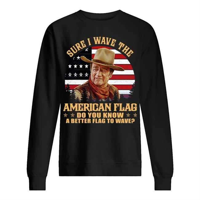 Sure I wave the American flag do you know a better flag to wave Sweater
