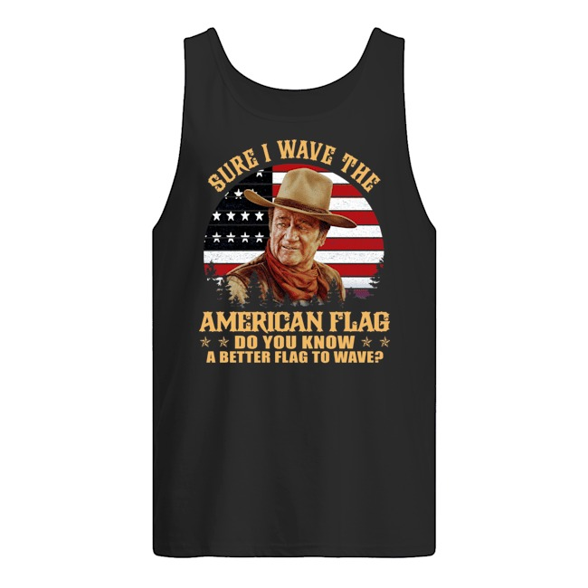 Sure I wave the American flag do you know a better flag to wave Tank Top