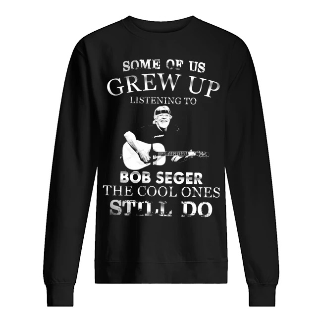 Some of us grew up listening to Bob Seger the cool ones still do Sweater