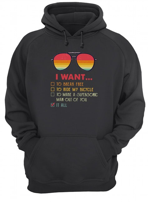 I want to break free to ride my bicycle to make a supersonic man out of you it all Hoodie