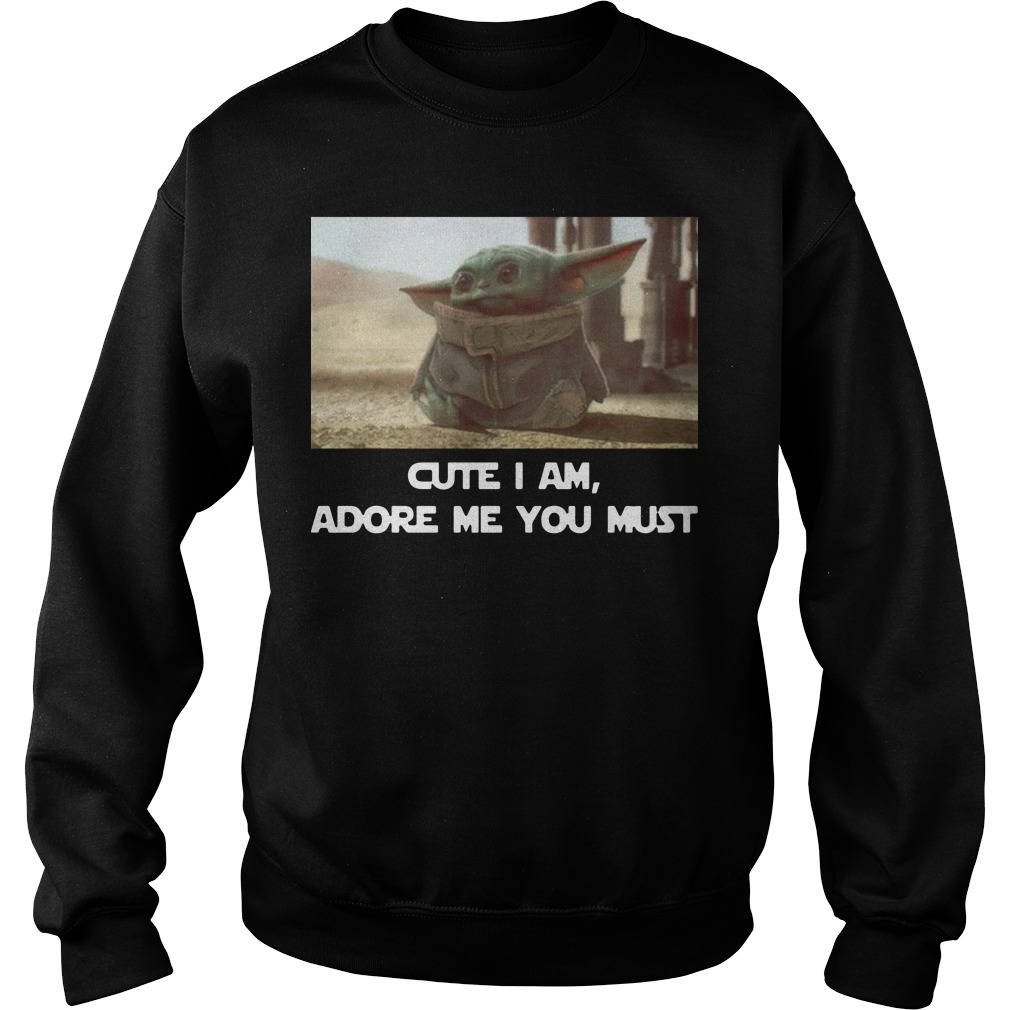Baby Yoda Cute I am adore me you must Sweater