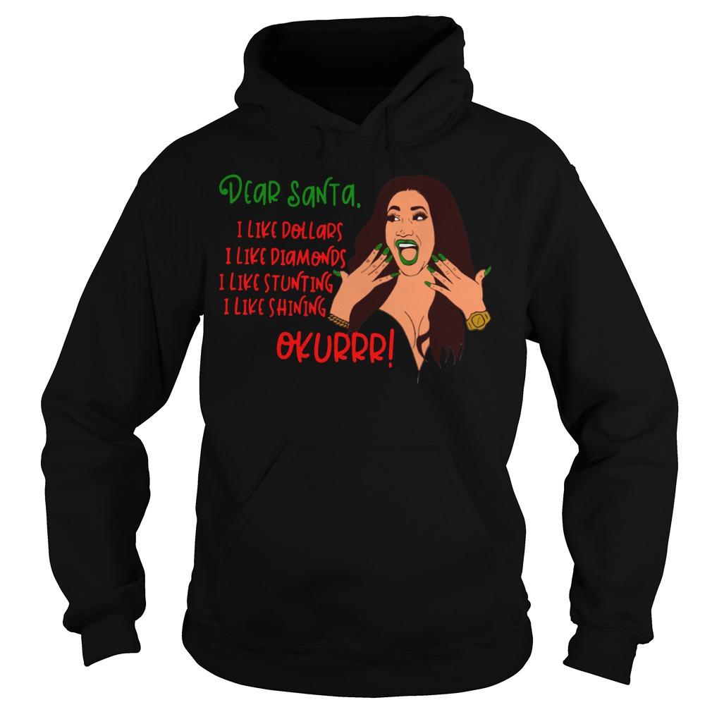 Dear Cardi B Santa I like Dollars I like Diamonds I like Stunting I like Shining Okurrr Hoodie