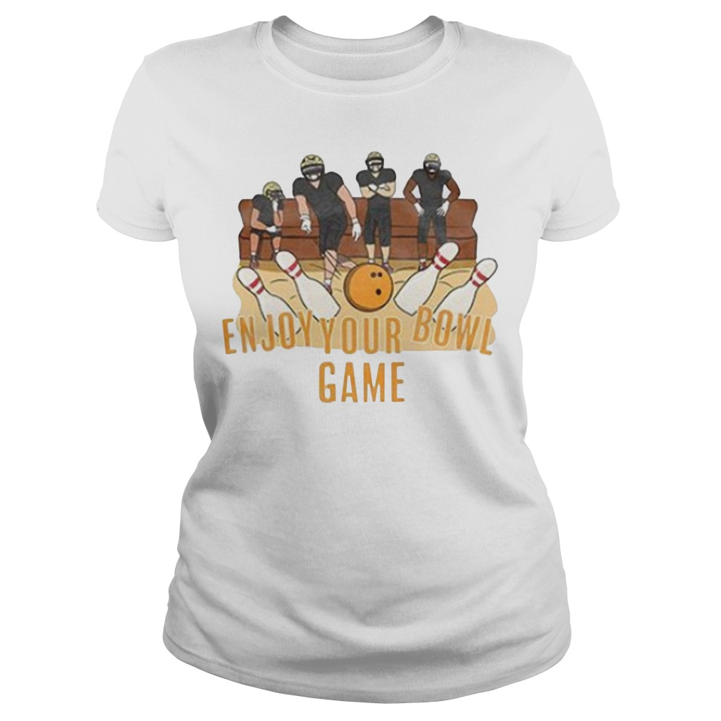 Enjoy your bowl game Ladies shirt