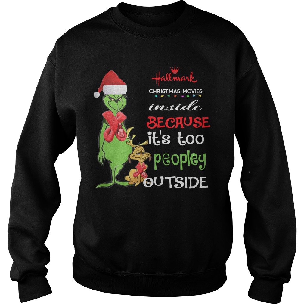 Grinch and Max Hallmark Christmas movies inside because it's too peopley outside Sweater