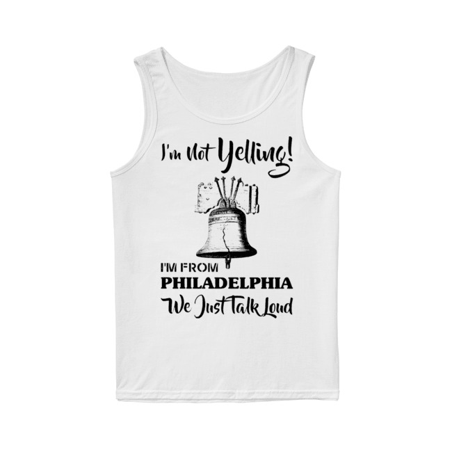 I'm not Yelling I'm from Philadelphia we just talk loud Tank Top