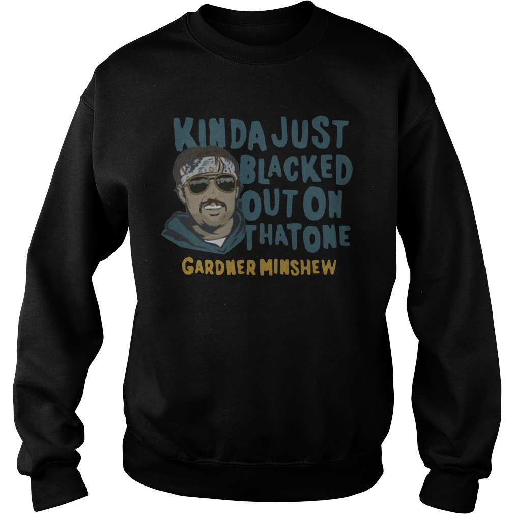 Kinda just blacked out on that one Gardner Minshew Sweater