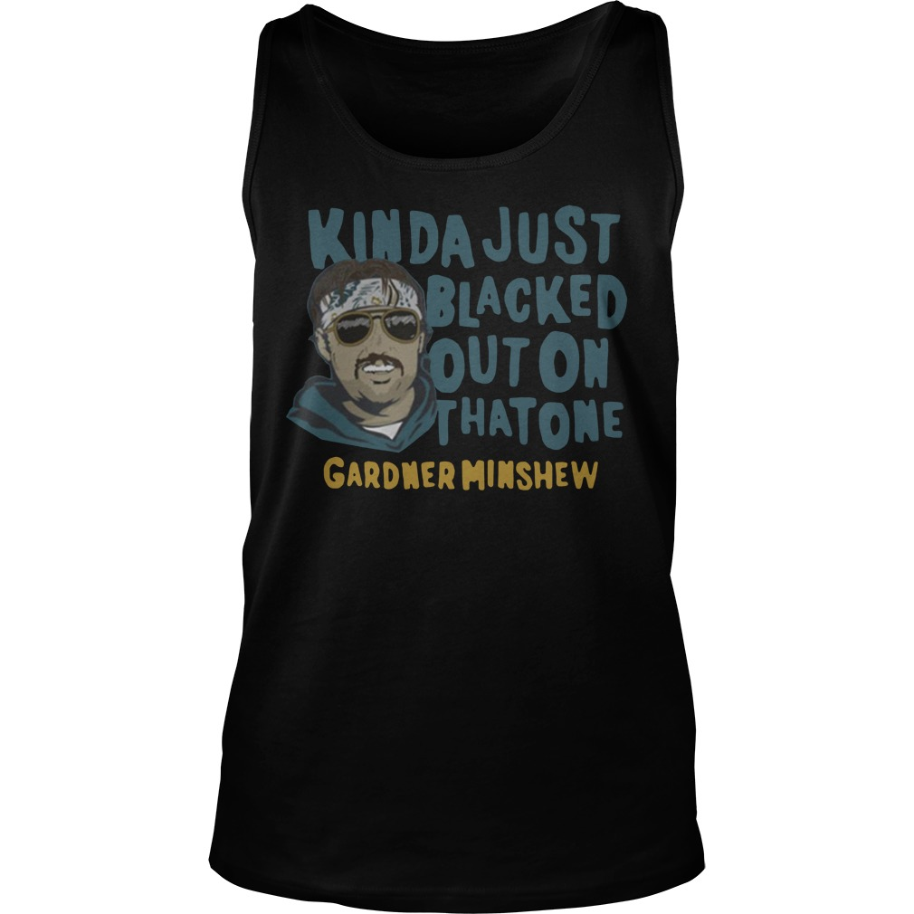 Kinda just blacked out on that one Gardner Minshew Tank Top