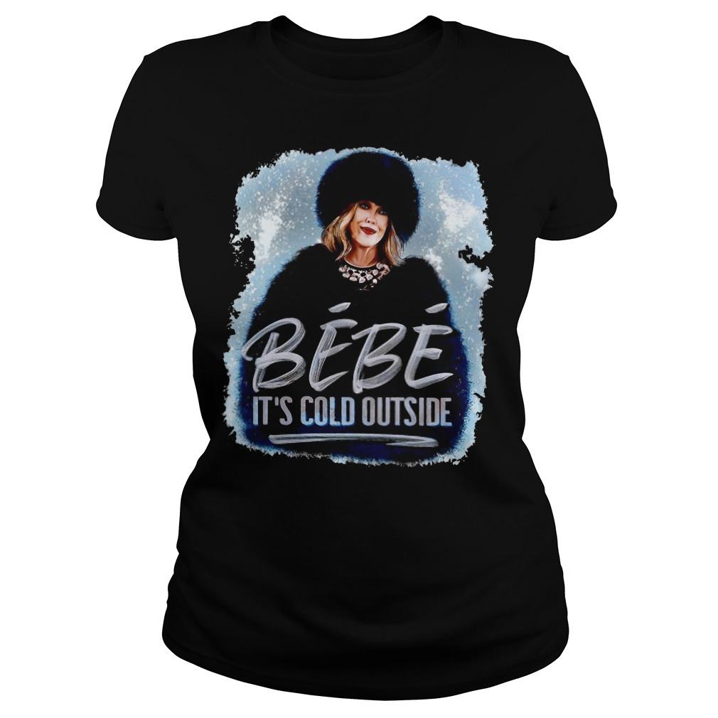 Moira Rose BeBe It's cold outside Ladies shirt