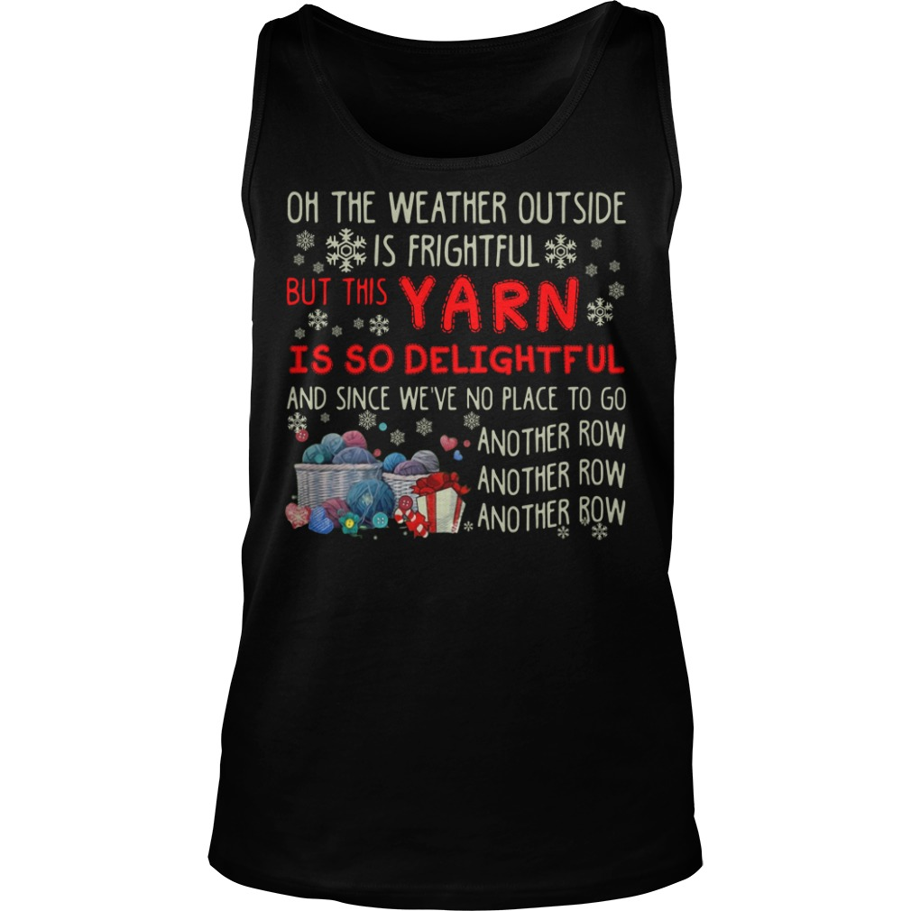 Oh the weather outside is frightful but this Yarn is so delightful and since we're no place to go another Tank Top