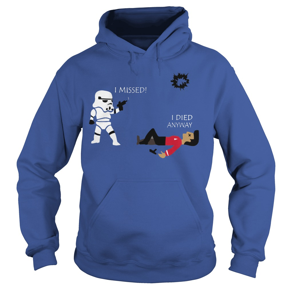 Star Wars Stormtrooper shoots I missed I died anyway Hoodie