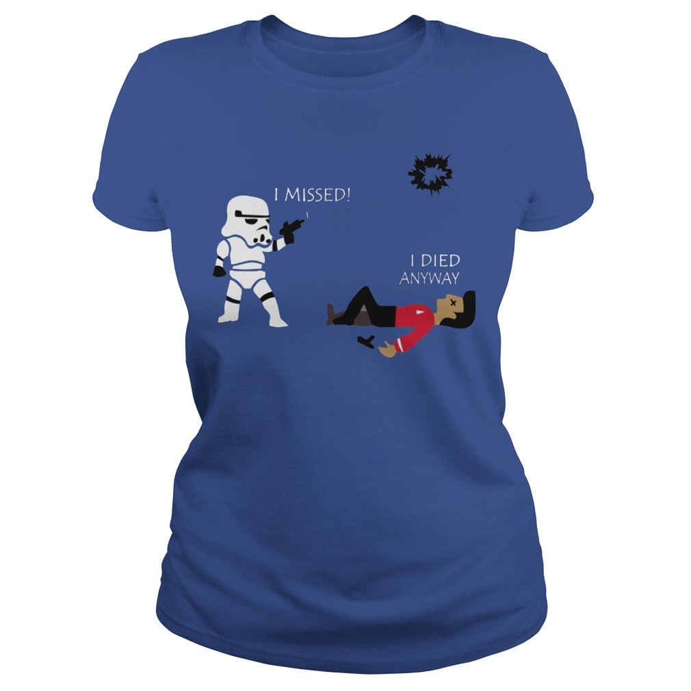 Star Wars Stormtrooper shoots I missed I died anyway Ladies shirt