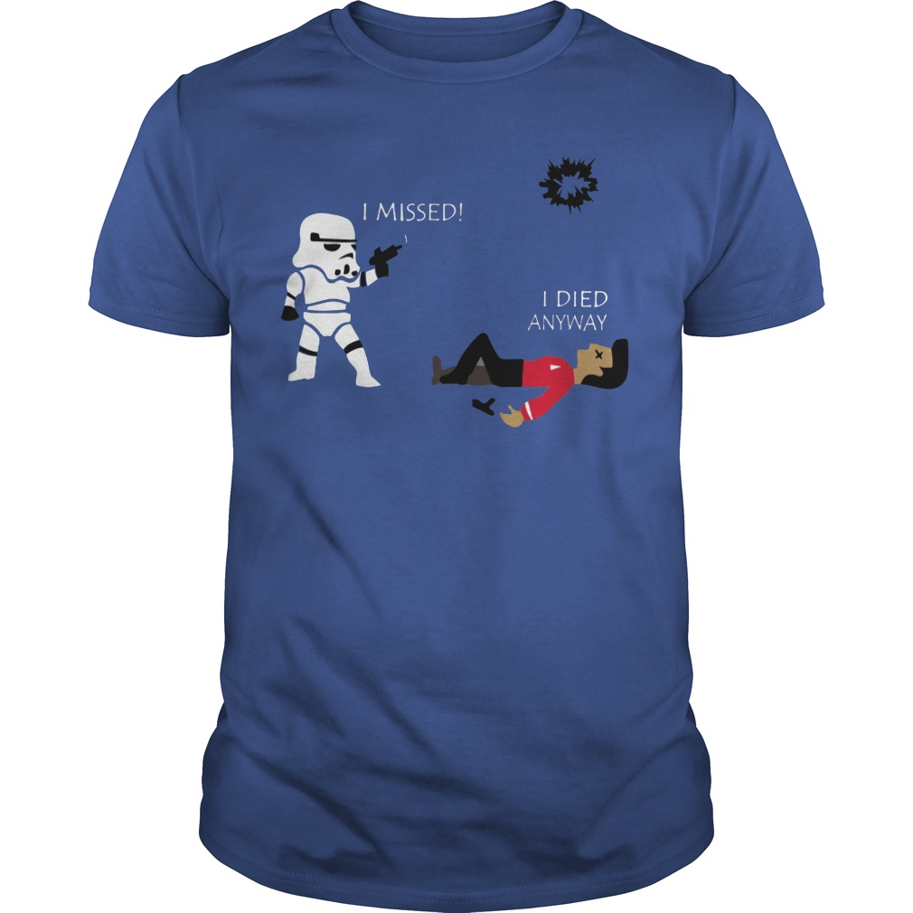 Star Wars Stormtrooper shoots I missed I died anyway shirt