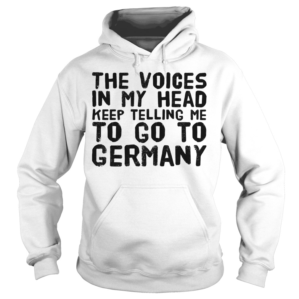 The voices in my head keep telling me to go to Germany Hoodie