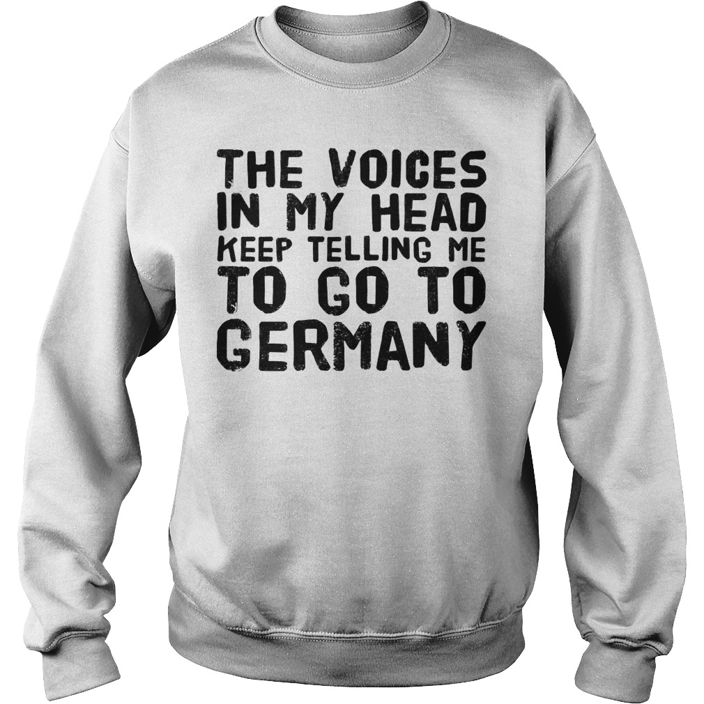 The voices in my head keep telling me to go to Germany Sweater