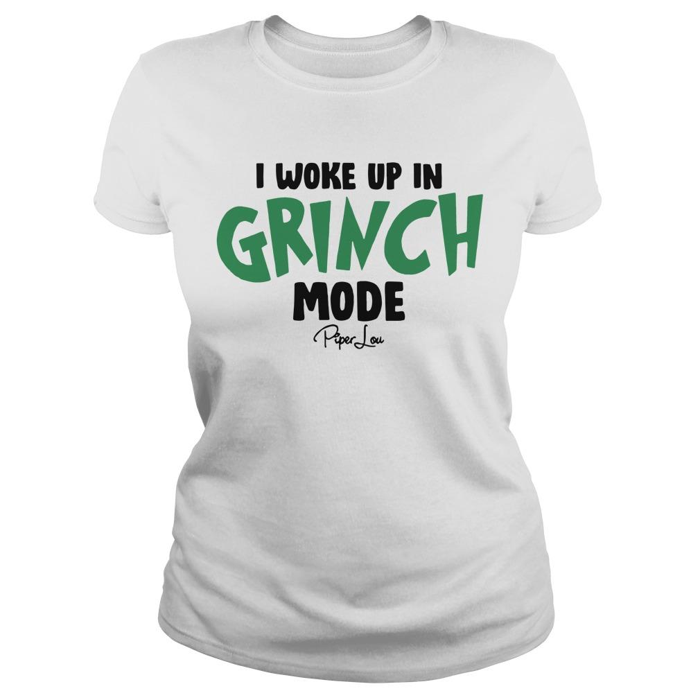 I woke up in Grinch mode Piper lou Ladies shirt