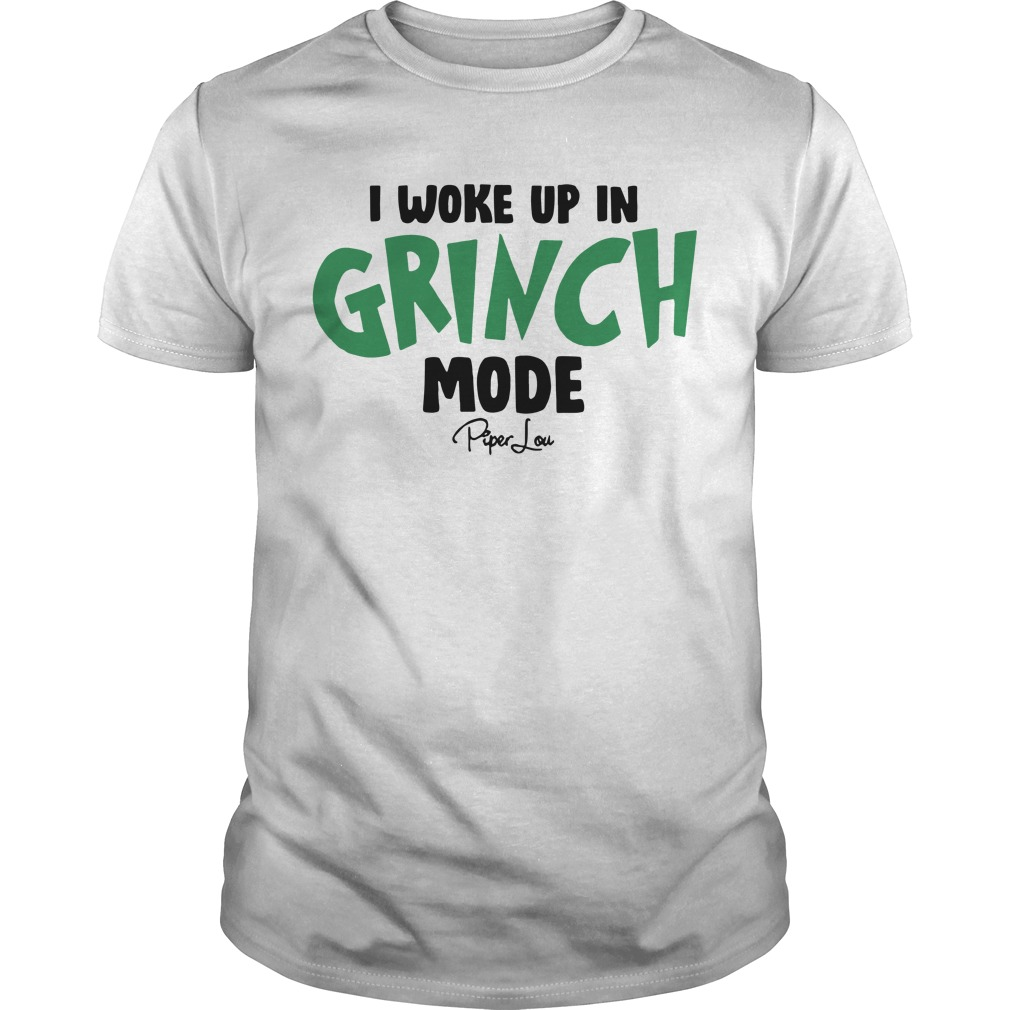 I woke up in Grinch mode Piper lou shirt