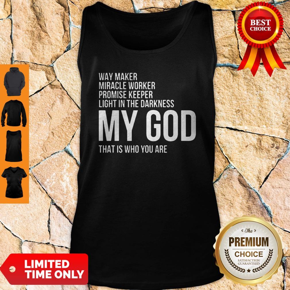 Way Maker Miracle Promise Keeper Light in the Darkness Worker My God That Is Who You Are Tank Top