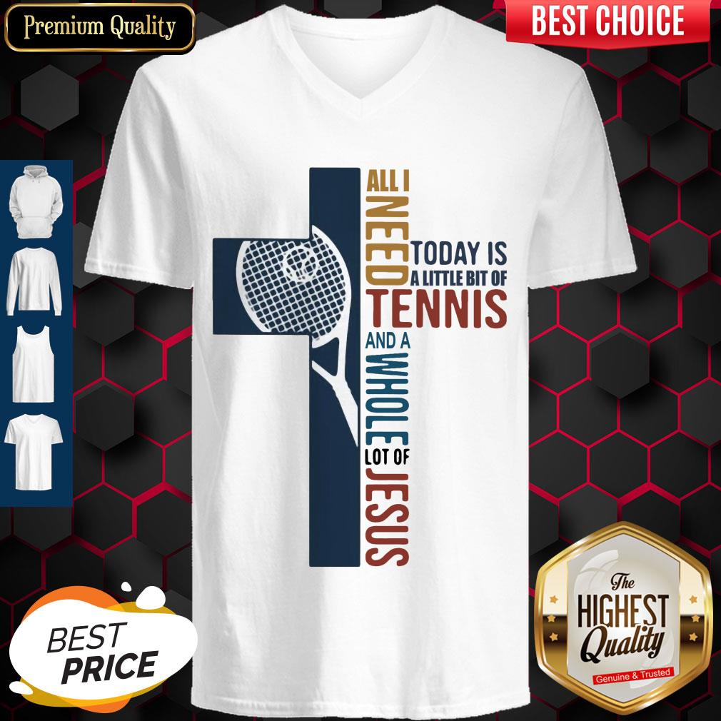All I Need Today Is A Little Bit Of Tennis And A Whole Lot Of Jesus V-neck