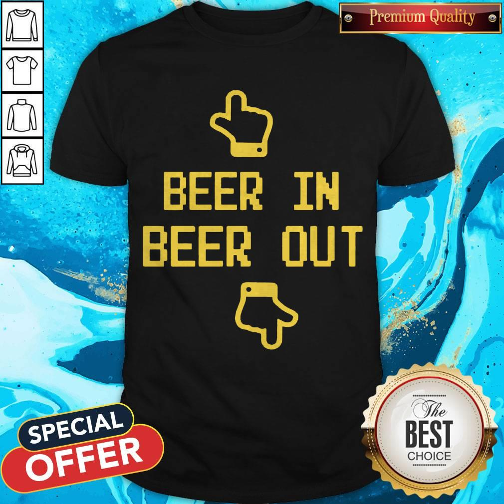 Awesome Beer In Beer Out Shirt
