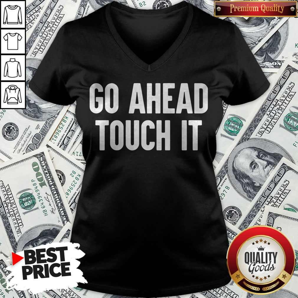 Awesome Go Ahead Touch It V-neck