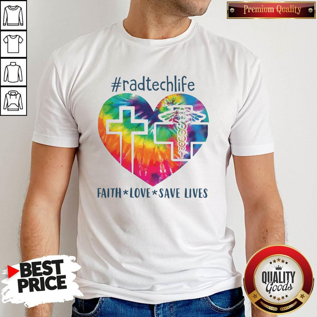 Awesome Radtechlife Faith Love Save Lives Shirt