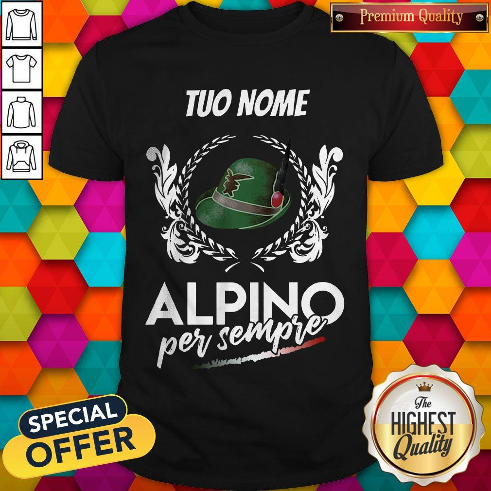 Awesome Tuo Nome Alpino Per Sempre Shirt