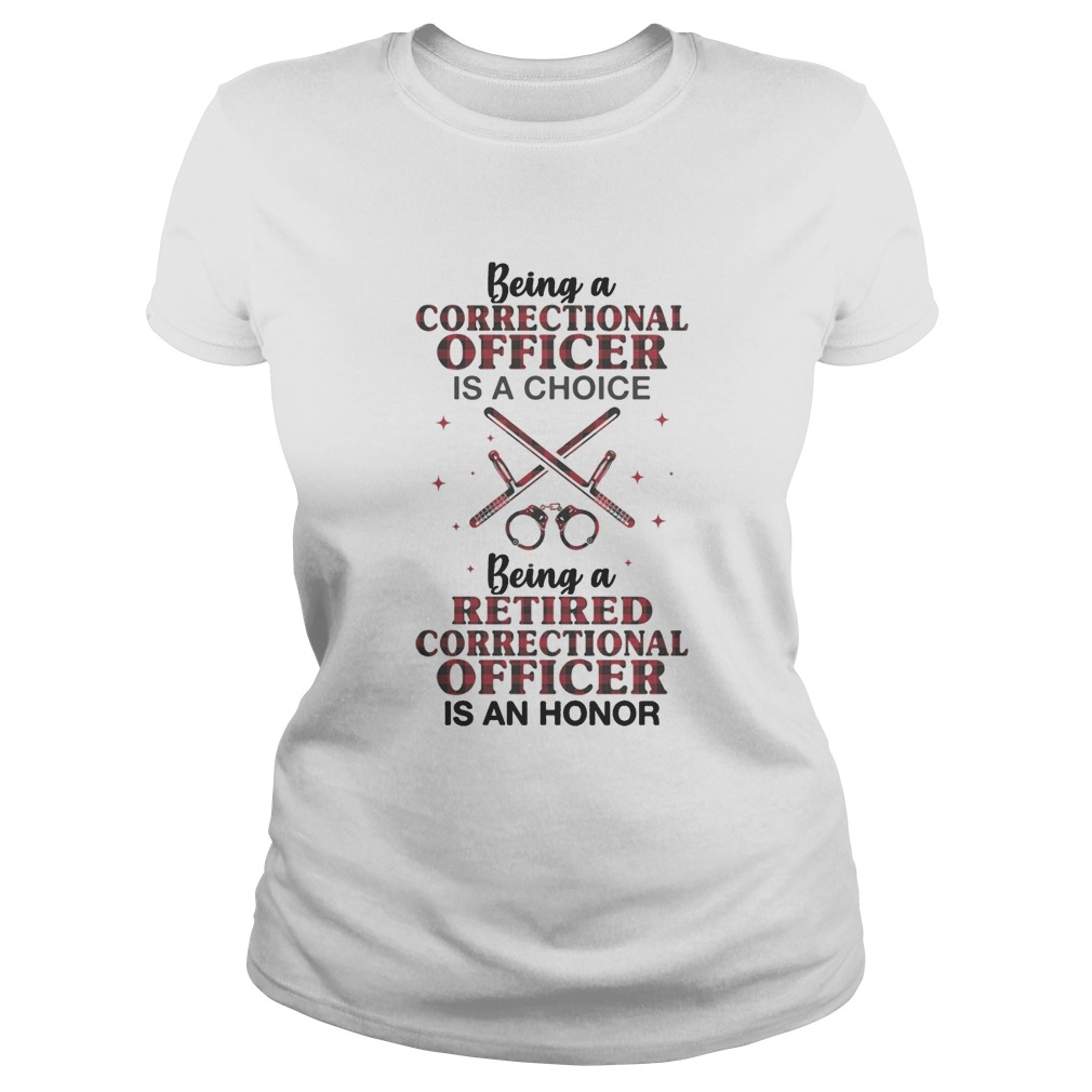Being a correctional officer is a choice being a retired correctional officer is an honor Classic Ladies