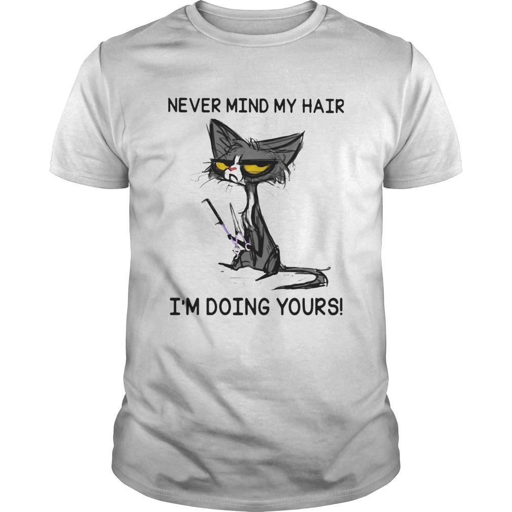 Black Cat Never Mind My Hair Im Doing Yours Unisex