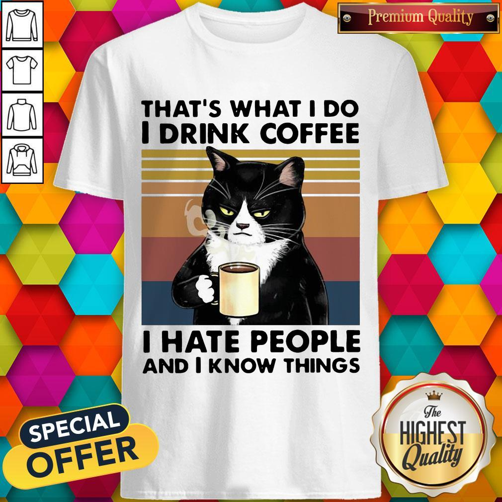 "Black Cat That""s What I Do I Drink Coffee I Hate People And I Know Things Vintage Shirt"