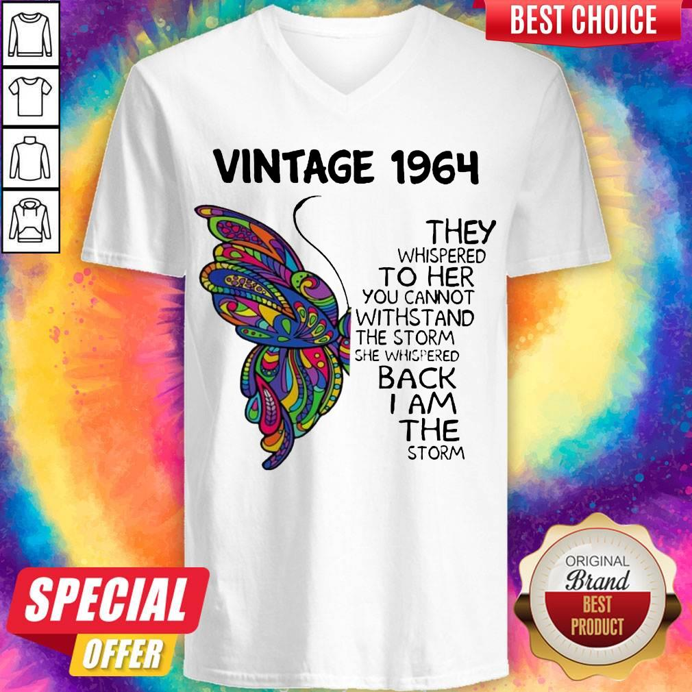 Butterfly Vintage 1964 They Whispered To Her You Cannot Withstand The Storm She Whispered Back I Am The Storm V-neck