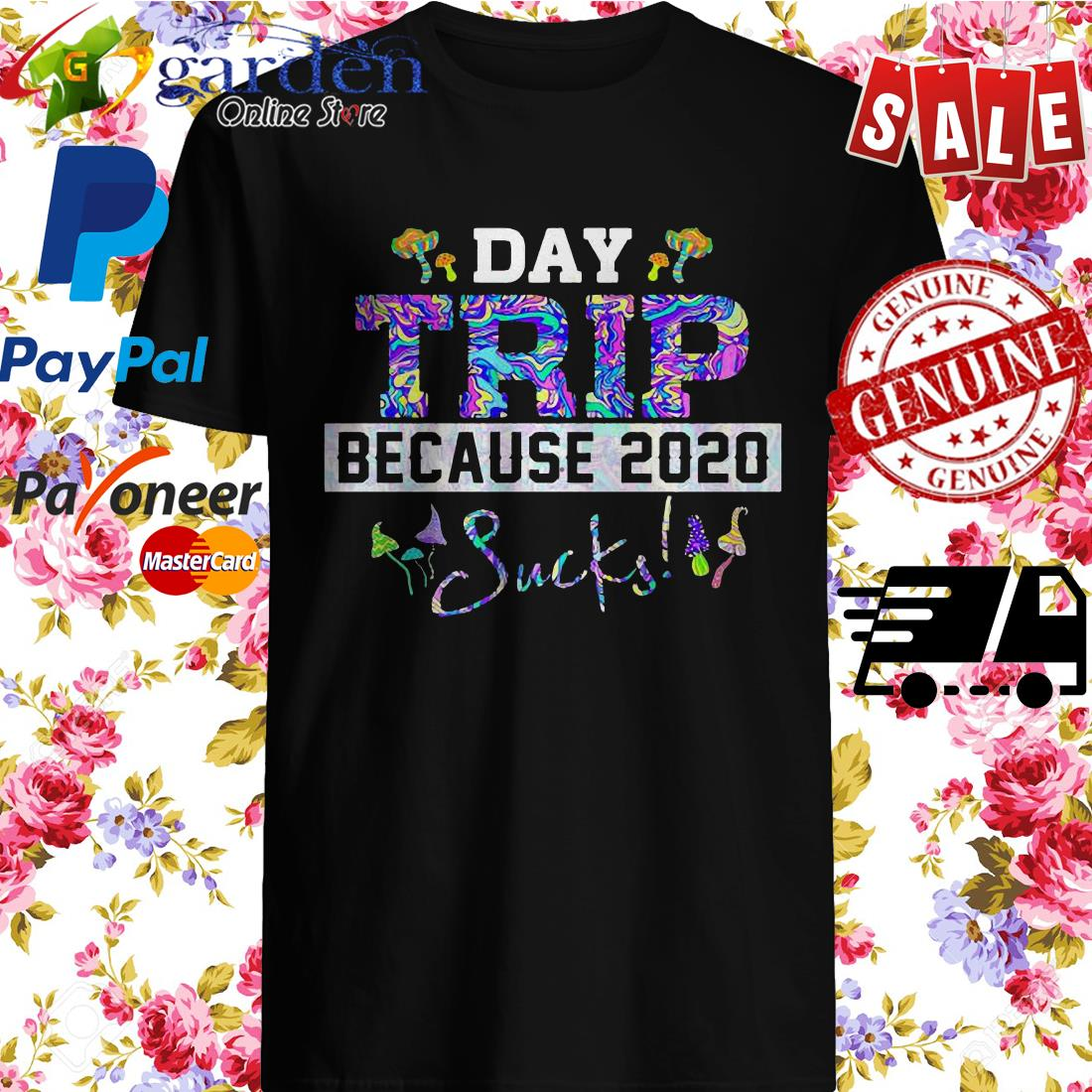 Day trip because 2020 sucks mushroom shirt
