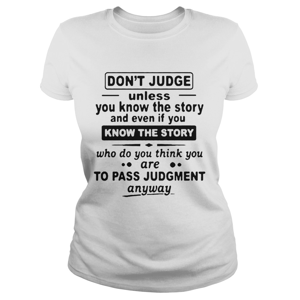 Dont Judge Unless You Know The Story And Even If You Know The Story To Pass Judgment Classic Ladies