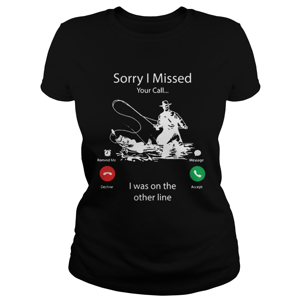 Fishing Sorry I Missed Your Call I Was On My Other Line Classic Ladies