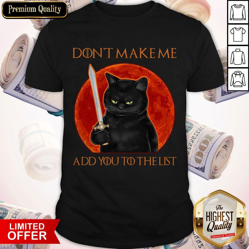 Funny Black Cat Don't Make Me Add You To The List Shirt