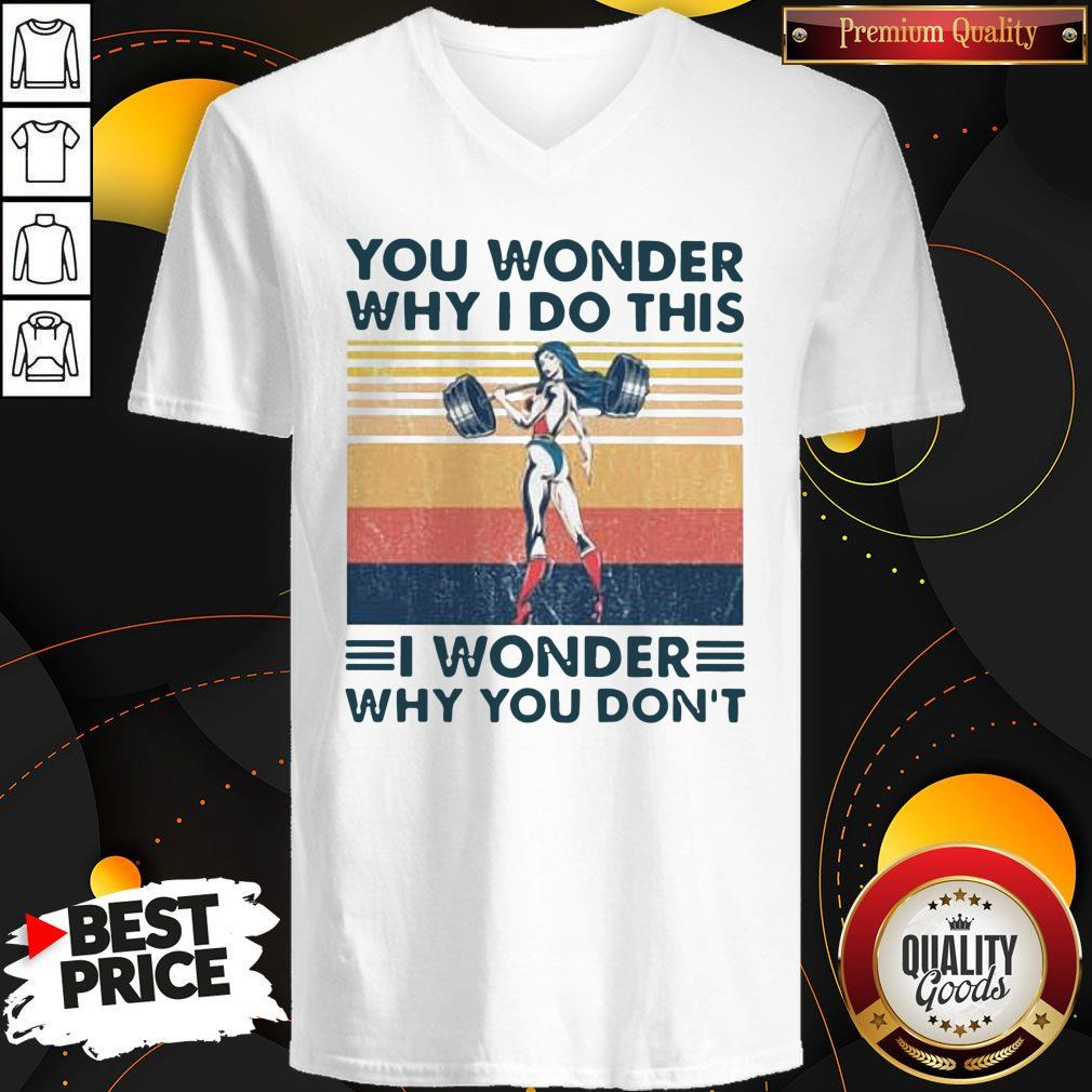 Funny Fitness You Wonder Why I Do This I Wonder Why You Don't Vintage V-neck