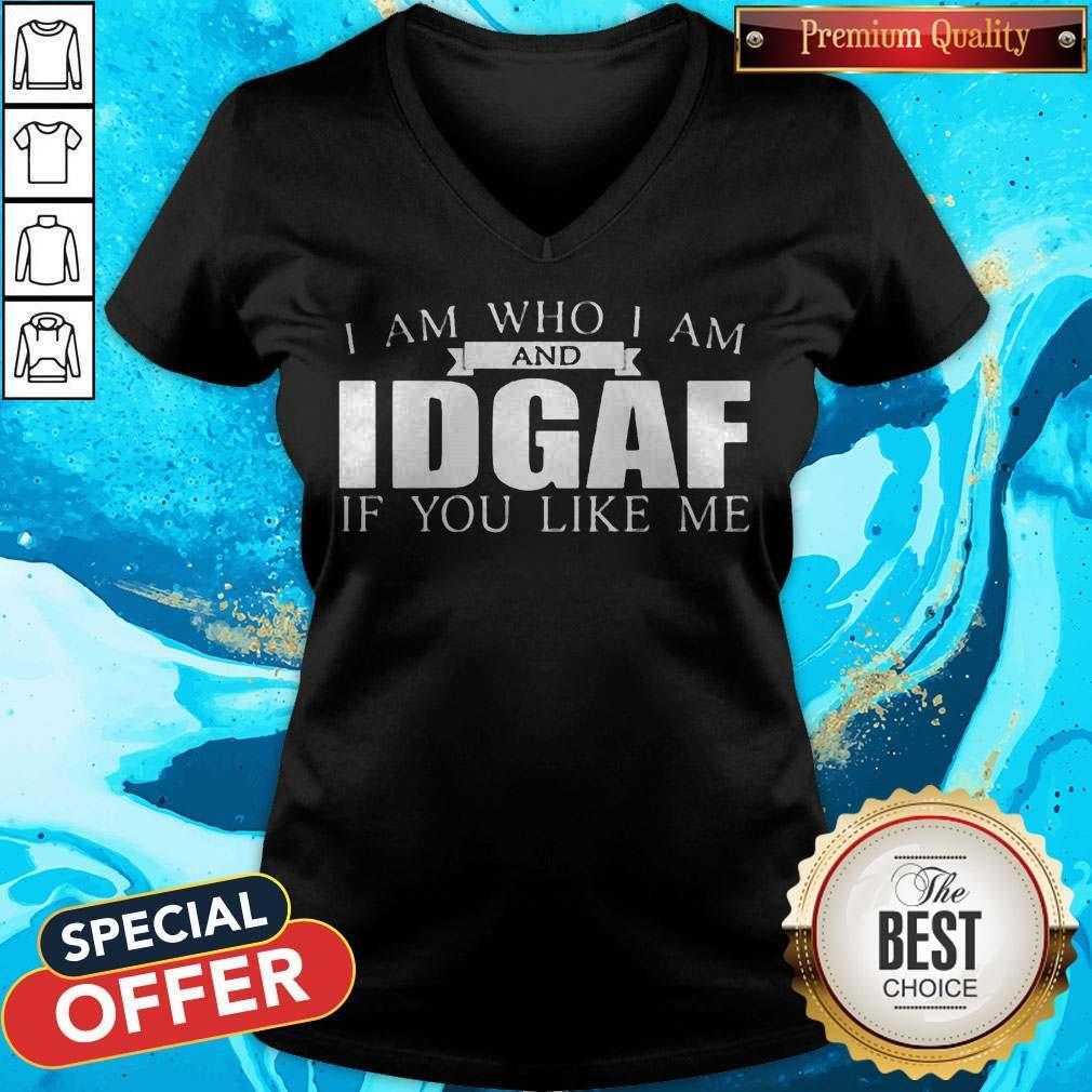Funny I Am Who I Am And IDGAF If You Like Me V-neck
