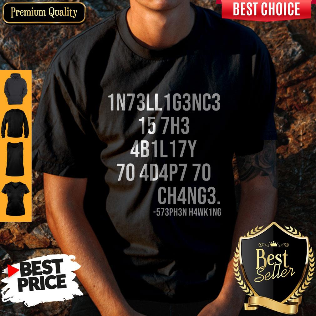 Funny Intelligence Is The Ability To Adapt To Change Shirt