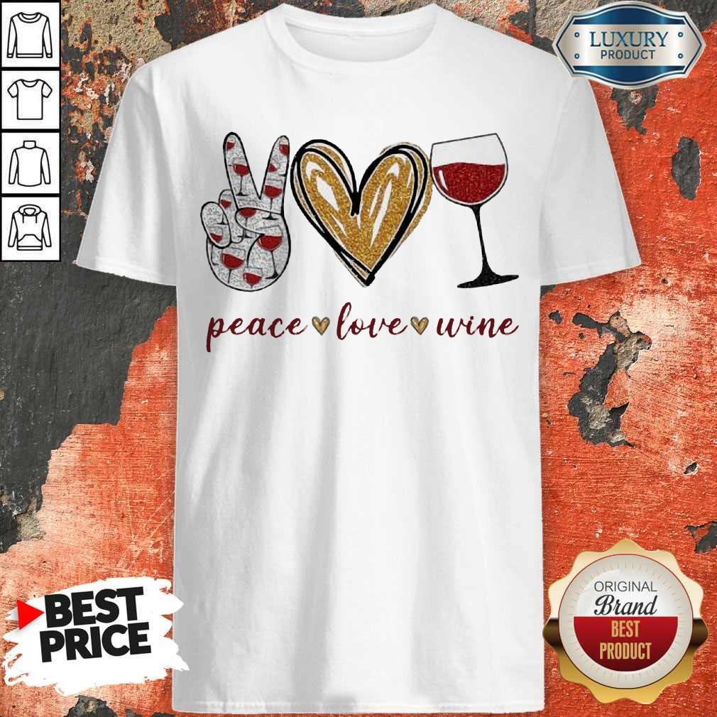 Funny Wine Peace Love Shirt