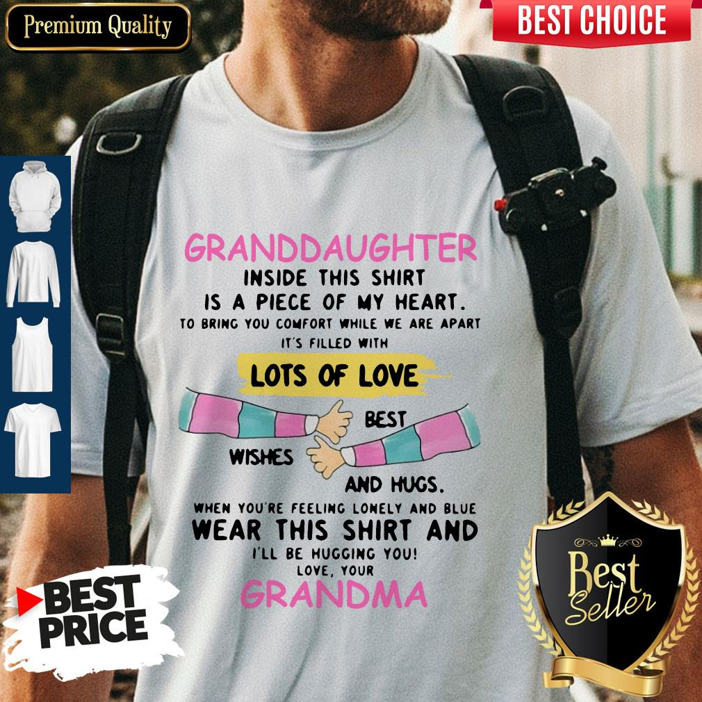 Granddaughter Inside This Shirt Is A Piece Of My Heart Lots Of Love Grandma Shirt