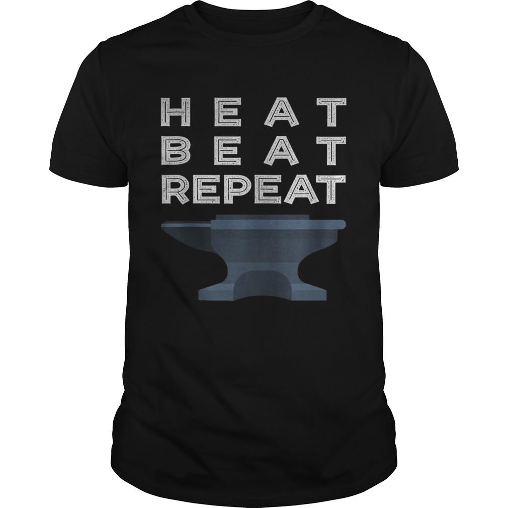 Heat Beat Repeat Blacksmithing Metalworker Unisex